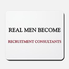 Real Men Become Recruitment Consultants Mousepad