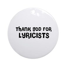 THANK GOD FOR LYRICISTS  Ornament (Round)