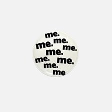 Me Me Me All About Me Mini Button