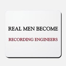Real Men Become Recording Engineers Mousepad