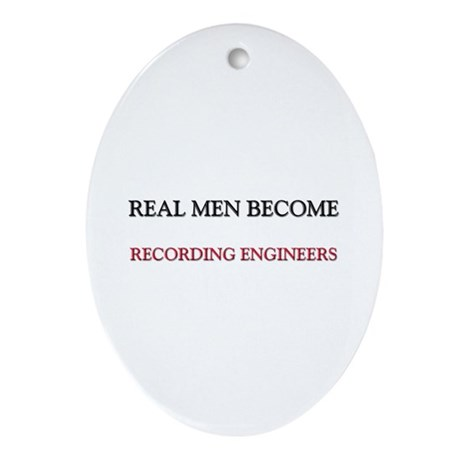 Real Men Become Recording Engineers Ornament (Oval