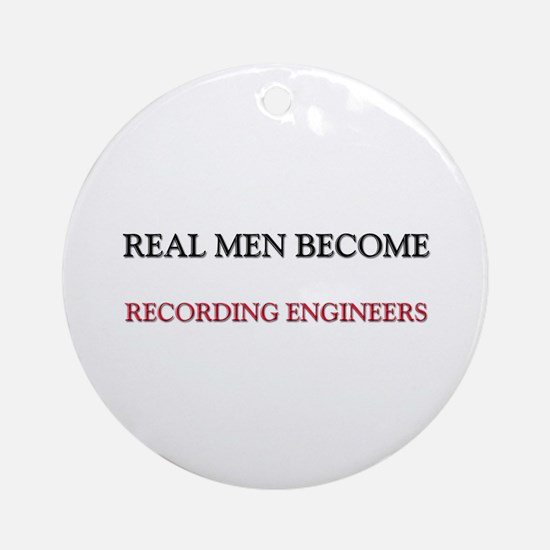 Real Men Become Recording Engineers Ornament (Roun