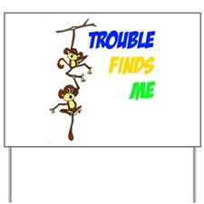 """""""Trouble finds me"""" Yard Sign"""