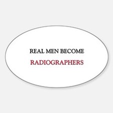 Real Men Become Radiographers Oval Decal