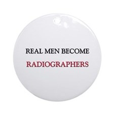 Real Men Become Radiographers Ornament (Round)