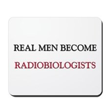 Real Men Become Radiobiologists Mousepad
