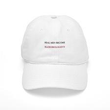 Real Men Become Radiobiologists Baseball Cap