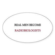 Real Men Become Radiobiologists Oval Decal