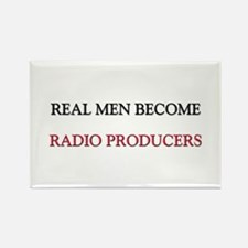 Real Men Become Radio Producers Rectangle Magnet
