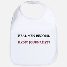 Real Men Become Radio Journalists Bib