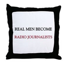 Real Men Become Radio Journalists Throw Pillow