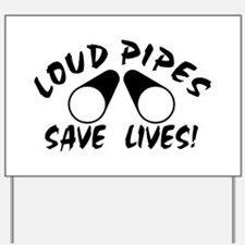 Loud Pipes Save Lives Yard Sign