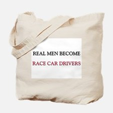 Real Men Become Race Car Drivers Tote Bag