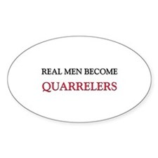 Real Men Become Quarrelers Oval Decal