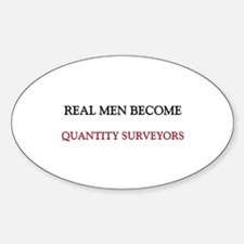 Real Men Become Quantity Surveyors Oval Decal