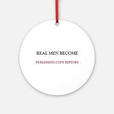 Real Men Become Publishing Copy Editors Ornament (