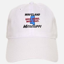 waveland mississippi - been there, done that Baseball Baseball Cap