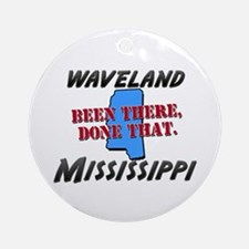 waveland mississippi - been there, done that Ornam