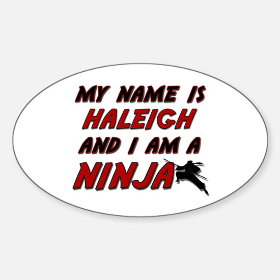 my name is haleigh and i am a ninja Oval Decal