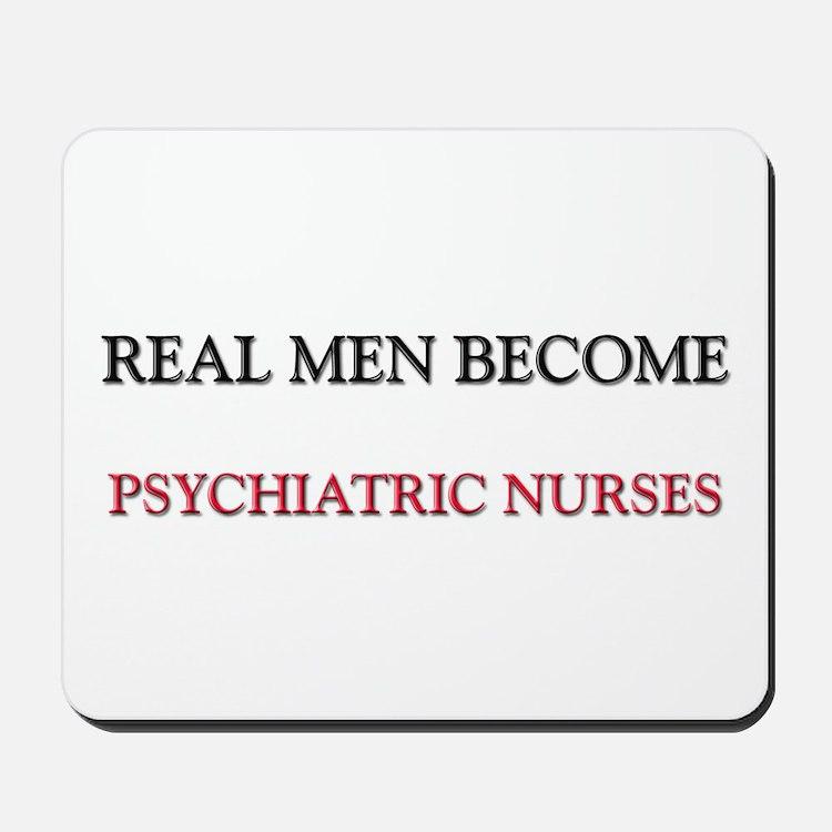 Real Men Become Psychiatric Nurses Mousepad