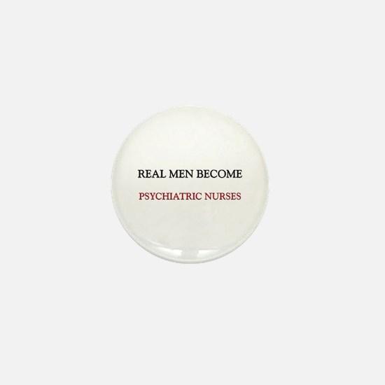 Real Men Become Psychiatric Nurses Mini Button