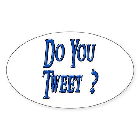 Do You Tweet ? Oval Sticker