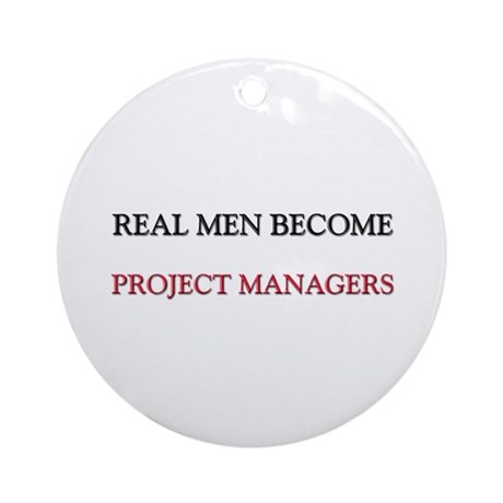 Real Men Become Project Managers Ornament (Round)