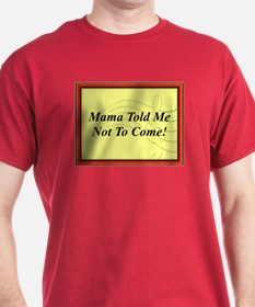 "Mama Told Me Not To Come"" T-Shirt"