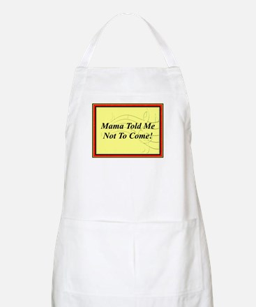 """Mama Told Me Not To Come"""" BBQ Apron"""