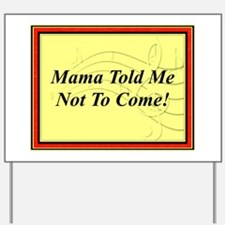 """Mama Told Me Not To Come"""" Yard Sign"""