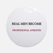 Real Men Become Professional Athletes Ornament (Ro