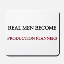 Real Men Become Production Planners Mousepad