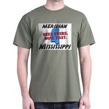 meridian mississippi - been there, done that T-Shirt