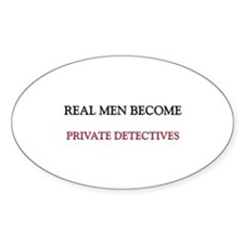 Real Men Become Private Detectives Oval Decal