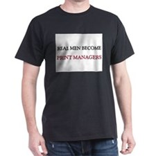 Real Men Become Print Managers T-Shirt