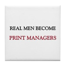 Real Men Become Print Managers Tile Coaster