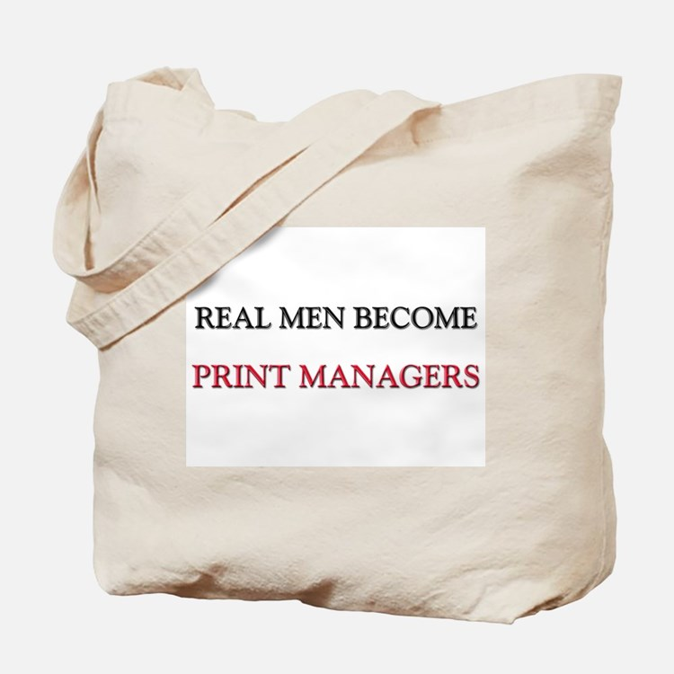 Real Men Become Print Managers Tote Bag