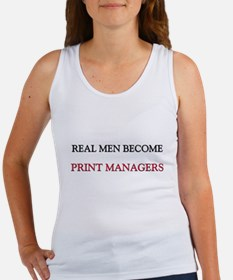 Real Men Become Print Managers Women's Tank Top