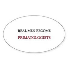 Real Men Become Primatologists Oval Decal