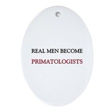 Real Men Become Primatologists Oval Ornament