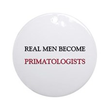 Real Men Become Primatologists Ornament (Round)