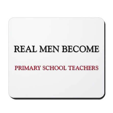 Real Men Become Primary School Teachers Mousepad
