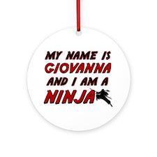 my name is giovanna and i am a ninja Ornament (Rou