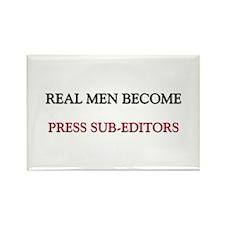 Real Men Become Press Sub-Editors Rectangle Magnet