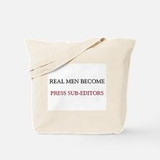 Real Men Become Press Sub-Editors Tote Bag