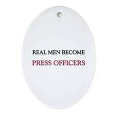 Real Men Become Press Officers Oval Ornament