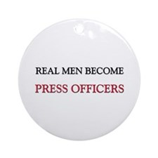 Real Men Become Press Officers Ornament (Round)