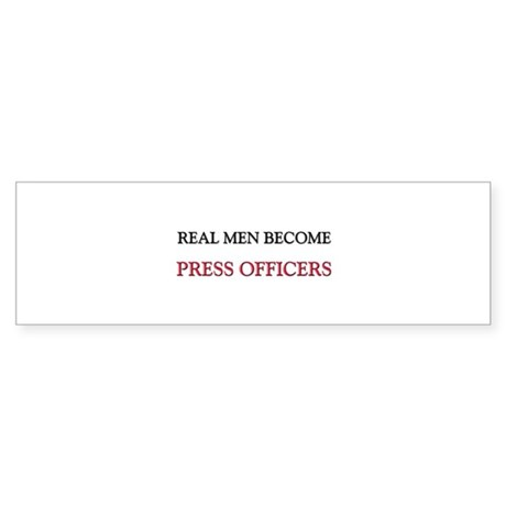 Real Men Become Press Officers Bumper Sticker