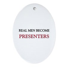 Real Men Become Presenters Oval Ornament