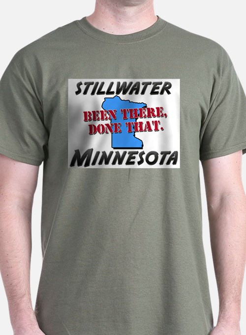 stillwater minnesota - been there, done that T-Shirt